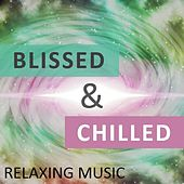 Blissed & Chilled: Relaxing Music by Various Artists
