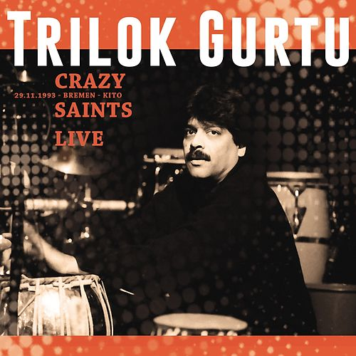 Crazy Saints (Live at Bremen-Vogelsack, Kito,  29.11.1993) by Trilok Gurtu
