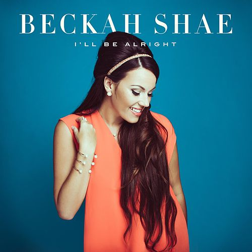 I'll Be Alright by Beckah Shae