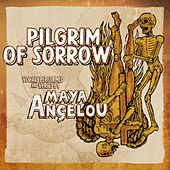 Pilgrim of Sorrow by Maya Angelou