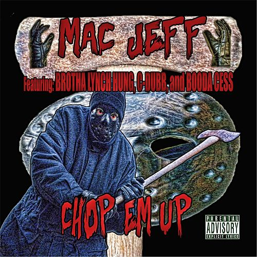 Chop Em Up (feat. Brotha Lynch Hung, C-Dubb & Booda Cess) by Mac Jeff