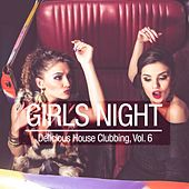 Girls Night - Delicious House Clubbing, Vol. 6 by Various Artists