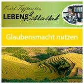 Lebens Bibliothek - Glaubensmacht nutzen by Kurt Tepperwein