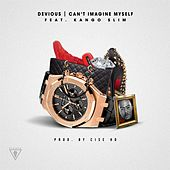 Can't Imagine Myself (feat. Kango Slim) by Devious