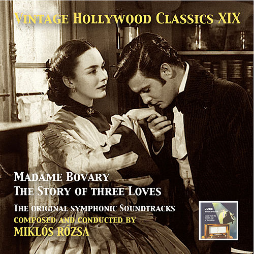 Vintage Hollywood Classics, Vol. 19: Miklós Rózsa – Madame Bovary & The Story of Three Loves by Miklos Rozsa