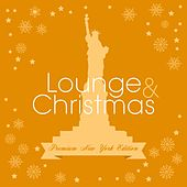 Lounge & Christmas (Premium New York Edition) by Various Artists