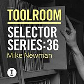 Toolroom Selector Series 36: Mike Newman by Various Artists