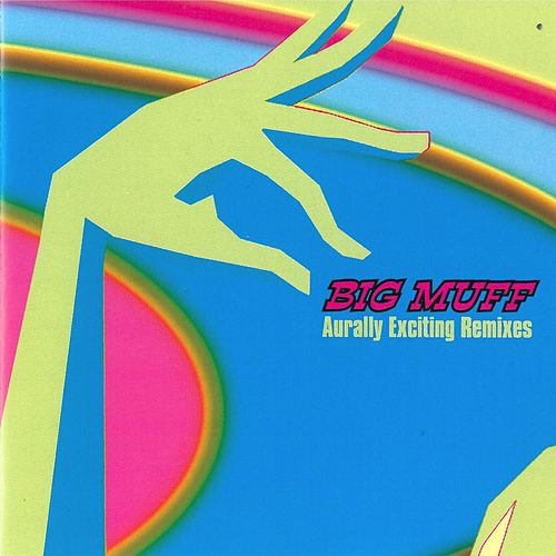 Aurally Exciting Remixes by Big Muff