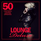 Lounge Deluxe, Vol. 3 (50 Fantastic Lounge Grooves) by Various Artists