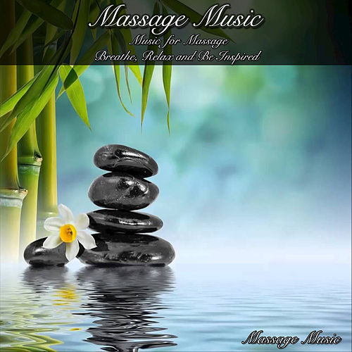 Massage Music Music for Massage Breathe, Relax, and Be Inspired by Massage Music