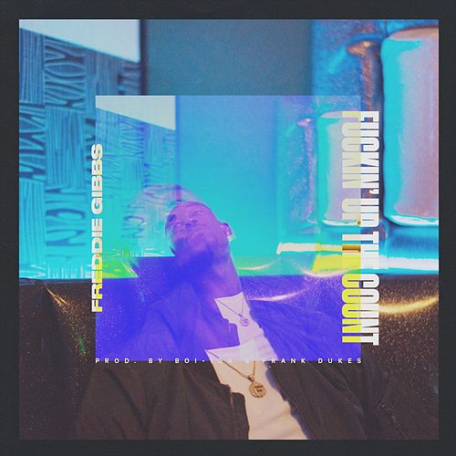 Fuckin' Up the Count - Single by Freddie Gibbs