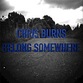 Belong Somewhere (Original Mix) - Single by Chris Burns