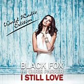 I Still Love (World Radio Edition) by Black Fox