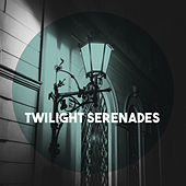 Twilight Serenades by Various Artists