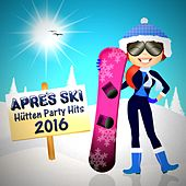 Après Ski Hütten Party Hits 2016 by Various Artists