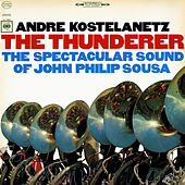 The Thunderer: The Spectacular Sound of John Philip Sousa by André Kostelanetz