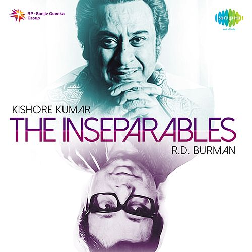 The Inseparables: Kishore Kumar and R.D. Burman by Kishore Kumar