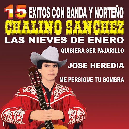15 Éxitos Con Banda y Norteño by Chalino Sanchez