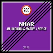 An Ubiquitous Matter / Novice by Nhar