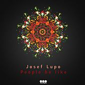 People Be Like by Josef Lupo