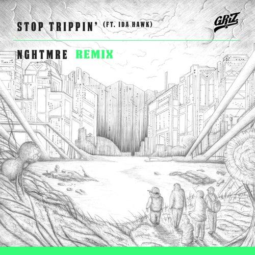 Stop Trippin' (feat. iDA Hawk) [NGHTMRE Remix] - Single by Griz