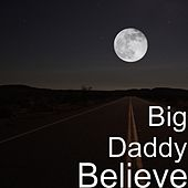 Believe by Big Daddy
