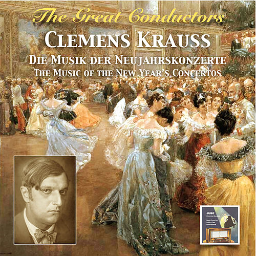 The Great Conductors: Clemens Krauss – The Music of the New Year's Concertos (Remastered 2015) by Wiener Philharmoniker