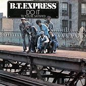 B.T. Express: Do It 'Til You're Satisfied by B.T. Express