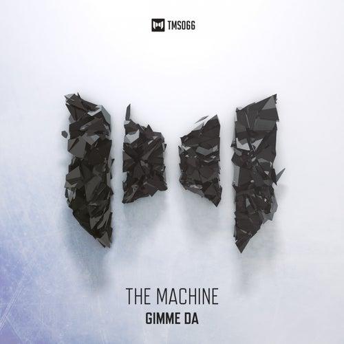 Gimme Da by The Machine