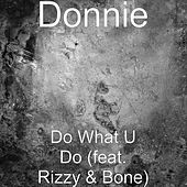 Do What U Do (feat. Rizzy & Bone) by Donnie