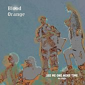 See Me One More Time by Blood Orange