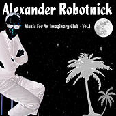 Music for an Imaginary Club - Vol.1 by Alexander Robotnick