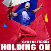 Holding On by Syntheticsax
