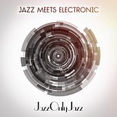 Jazz Only Jazz: Jazz Meets Electronic by Various Artists