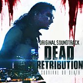 Dead Retribution (Original Motion Picture Soundtrack) by Various Artists