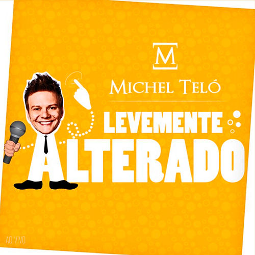 Levemente Alterado (Ao Vivo) by Michel Teló