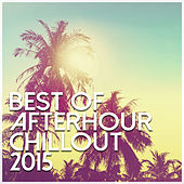 Best Of Afterhour Chillout 2015 by Various Artists