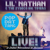 Pop Dat Tang (Live at Festival de Louisiane) by Lil Nathan And The Zydeco Big Timers