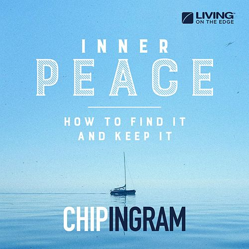Inner Peace: How to Find It and Keep It by Chip Ingram