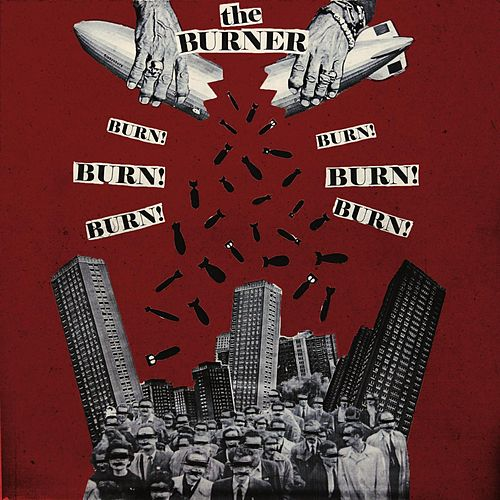 Burn! Burn! Burn! by Burner