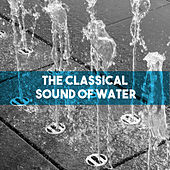 The Classical Sound of Water by Various Artists