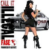Call It Illegal by Fase