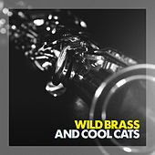 Wild Brass and Cool Cats by Various Artists