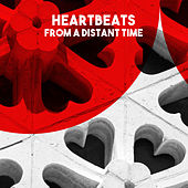 Heartbeats - From a Distant Time by Various Artists