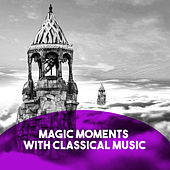 Magic Moments with Classical Music by Various Artists