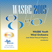 2015 WASBE San Jose, USA: WASBE Youth Wind Orchestra (Live) by WASBE Youth Wind Orchestra