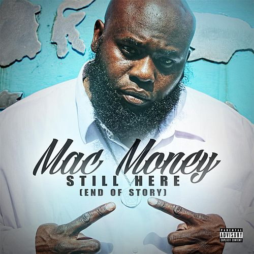 Still Here (End of Story) by Mac Money