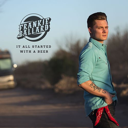 It All Started With A Beer by Frankie Ballard