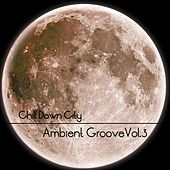 Chill Down City, Ambient Grooves, Vol. 3 by Various Artists