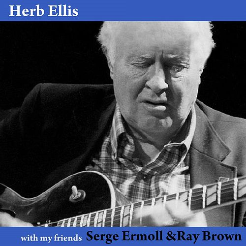 With My Friends Serge Ermoll & Ray Brown by Herb Ellis